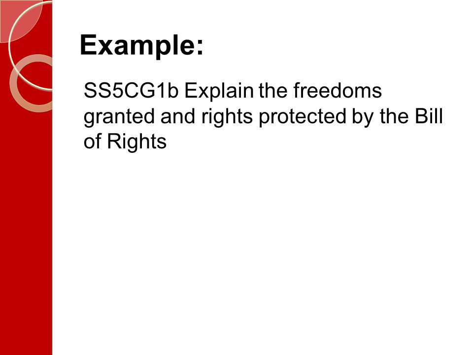 Example: SS5CG1b Explain the freedoms granted and rights protected by the Bill of Rights