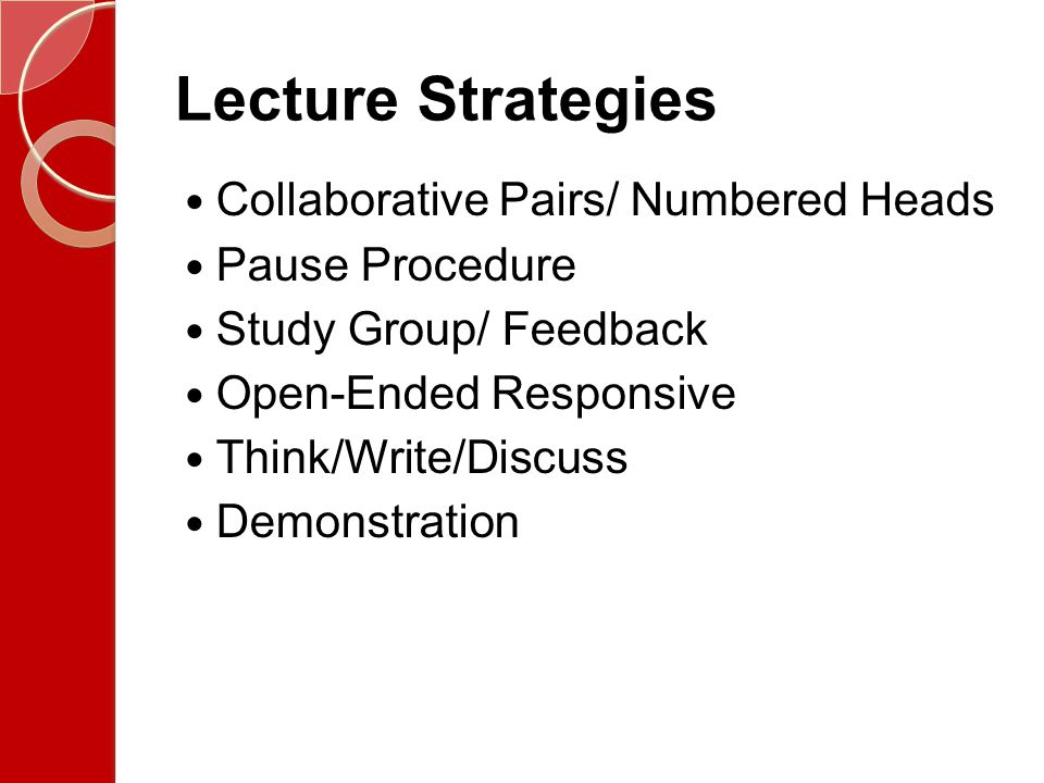 Lecture Strategies Collaborative Pairs/ Numbered Heads Pause Procedure