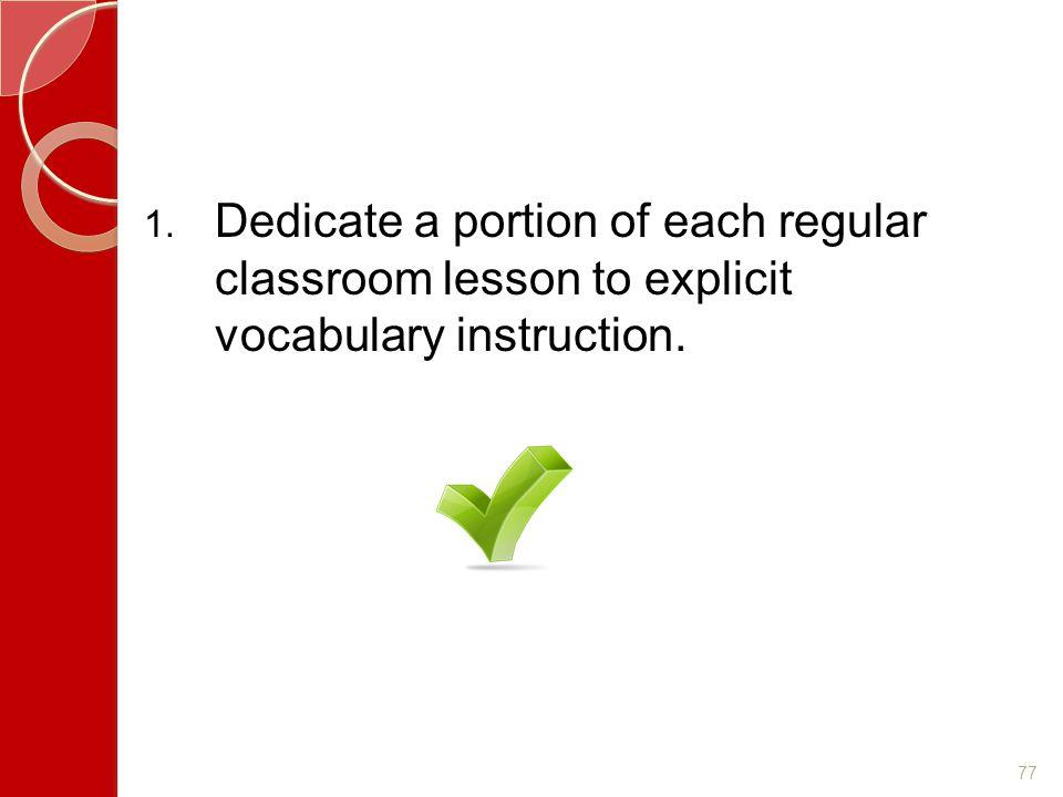 Dedicate a portion of each regular classroom lesson to explicit vocabulary instruction.