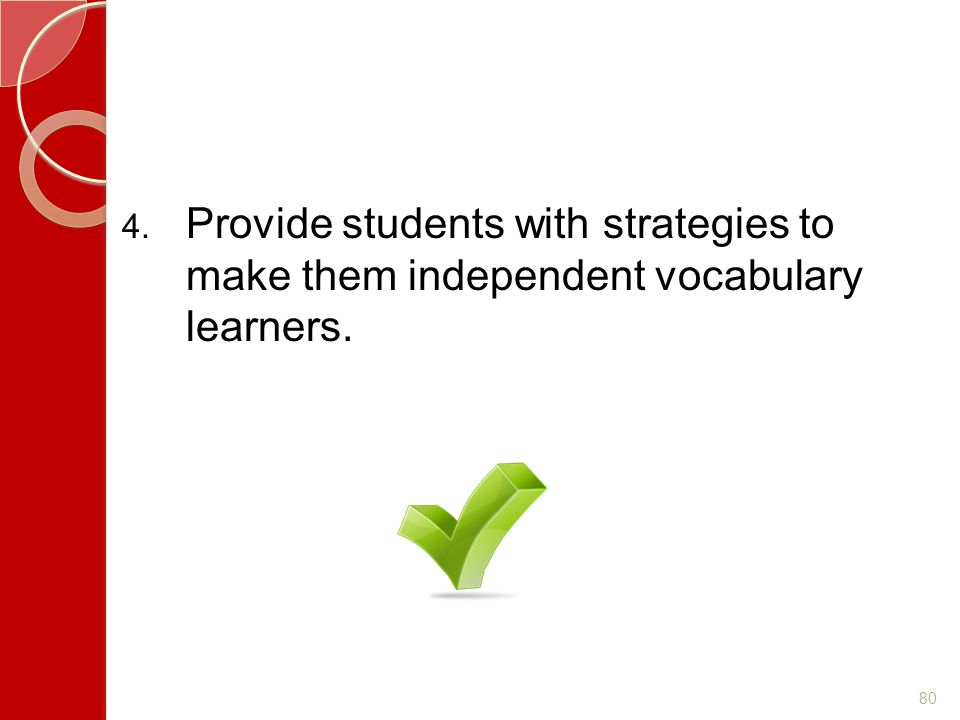 Provide students with strategies to make them independent vocabulary learners.