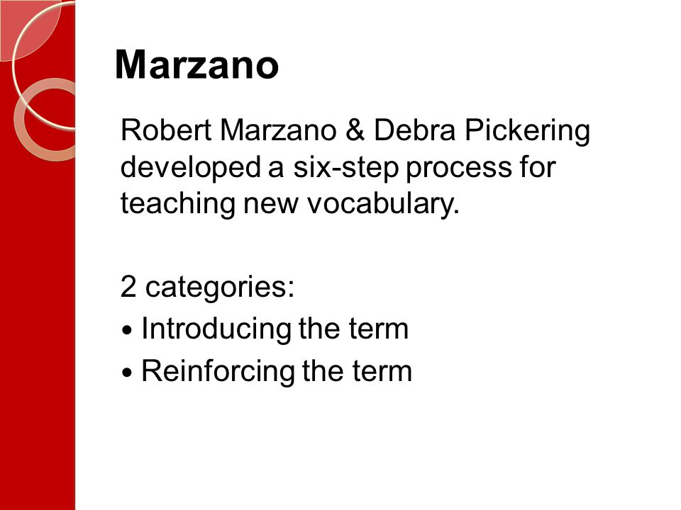 Marzano Robert Marzano & Debra Pickering developed a six-step process for teaching new vocabulary.