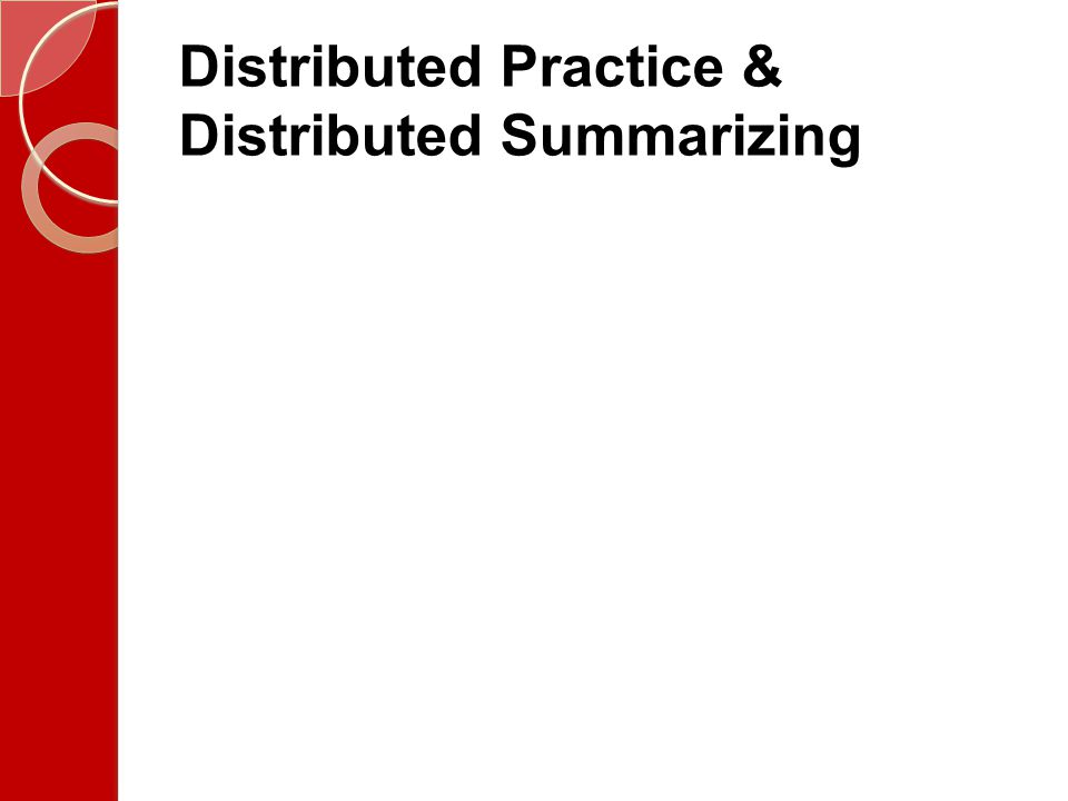 Distributed Practice & Distributed Summarizing