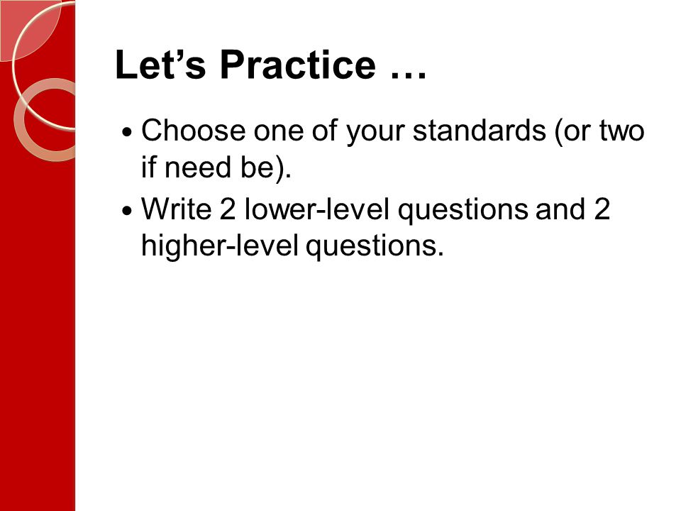 Let's Practice … Choose one of your standards (or two if need be).