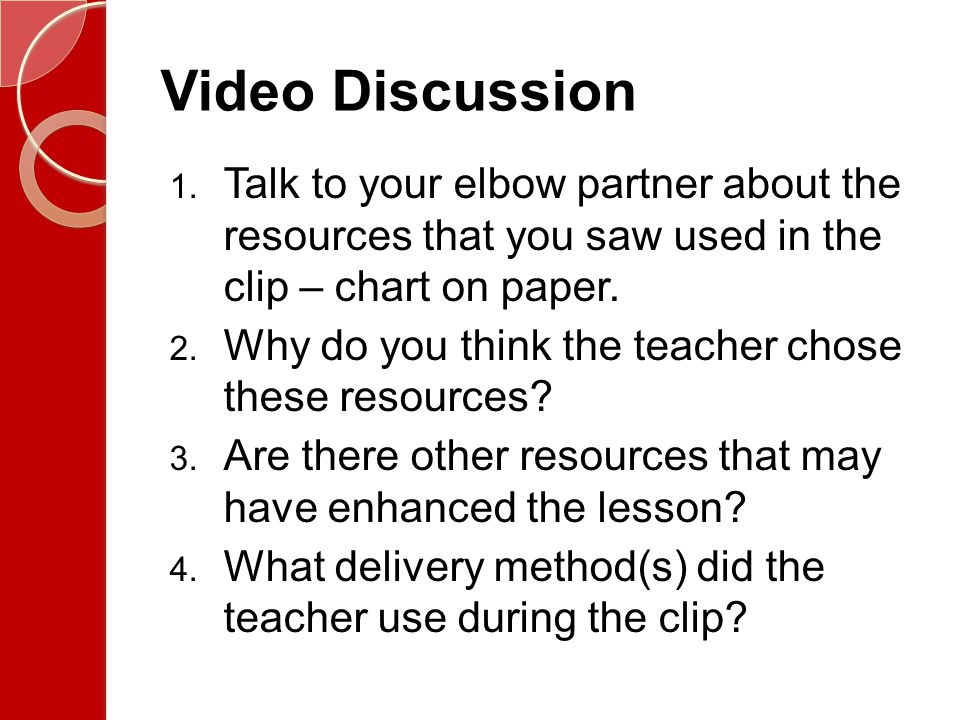 Video Discussion Talk to your elbow partner about the resources that you saw used in the clip – chart on paper.