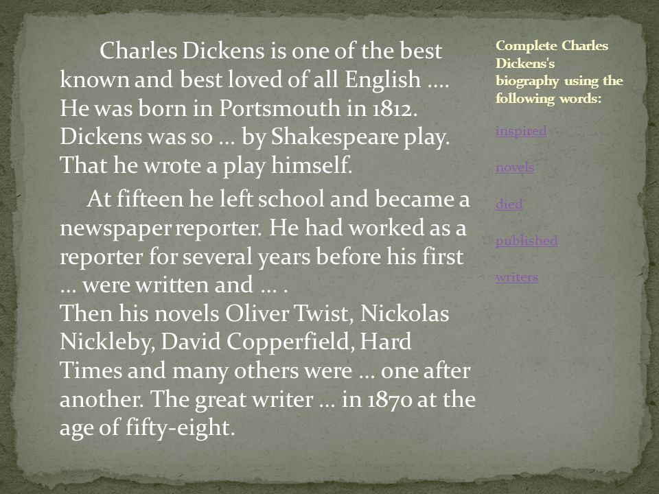 Complete Charles Dickens s biography using the following words: