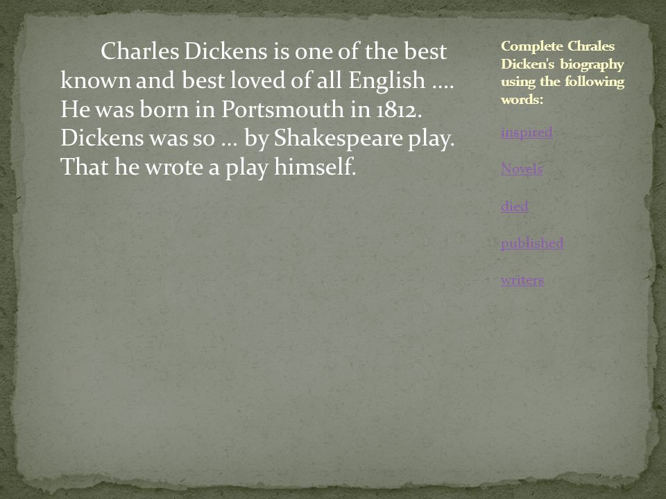 Complete Chrales Dicken s biography using the following words: