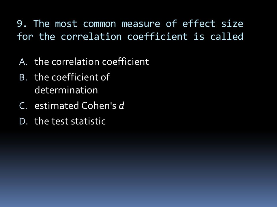 9. The most common measure of effect size for the correlation coefficient is called