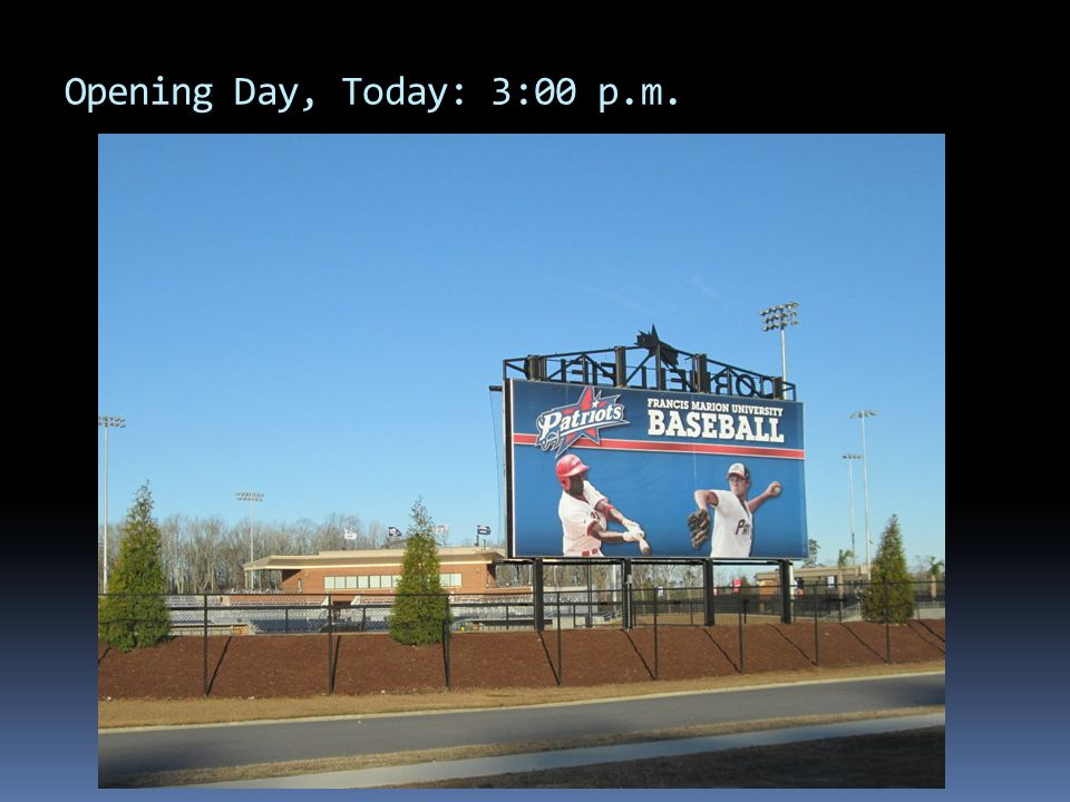 Opening Day, Today: 3:00 p.m.
