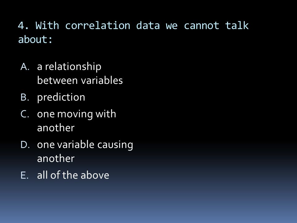 4. With correlation data we cannot talk about: