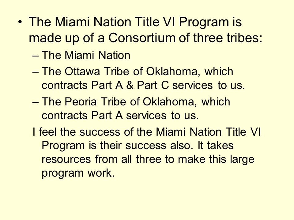 The Miami Nation Title VI Program is made up of a Consortium of three tribes: