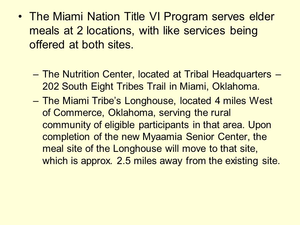 The Miami Nation Title VI Program serves elder meals at 2 locations, with like services being offered at both sites.