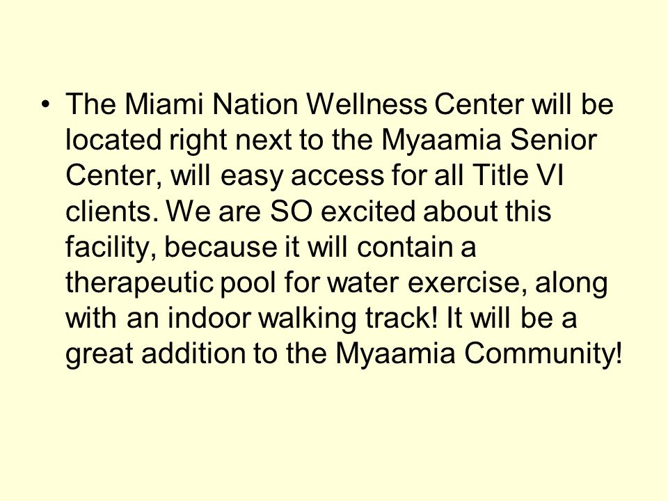 The Miami Nation Wellness Center will be located right next to the Myaamia Senior Center, will easy access for all Title VI clients.