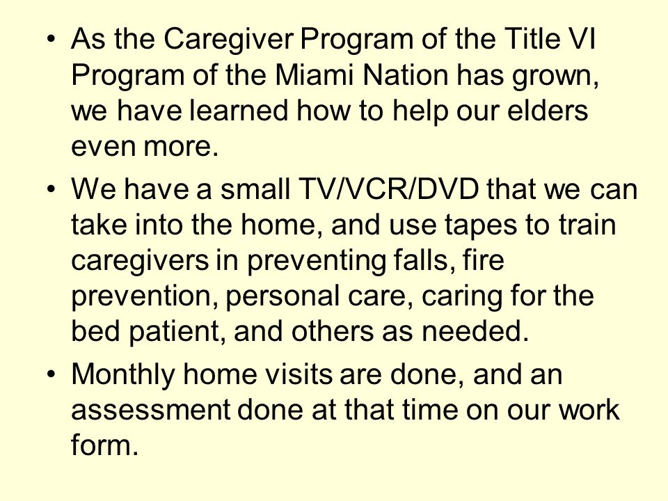 As the Caregiver Program of the Title VI Program of the Miami Nation has grown, we have learned how to help our elders even more.