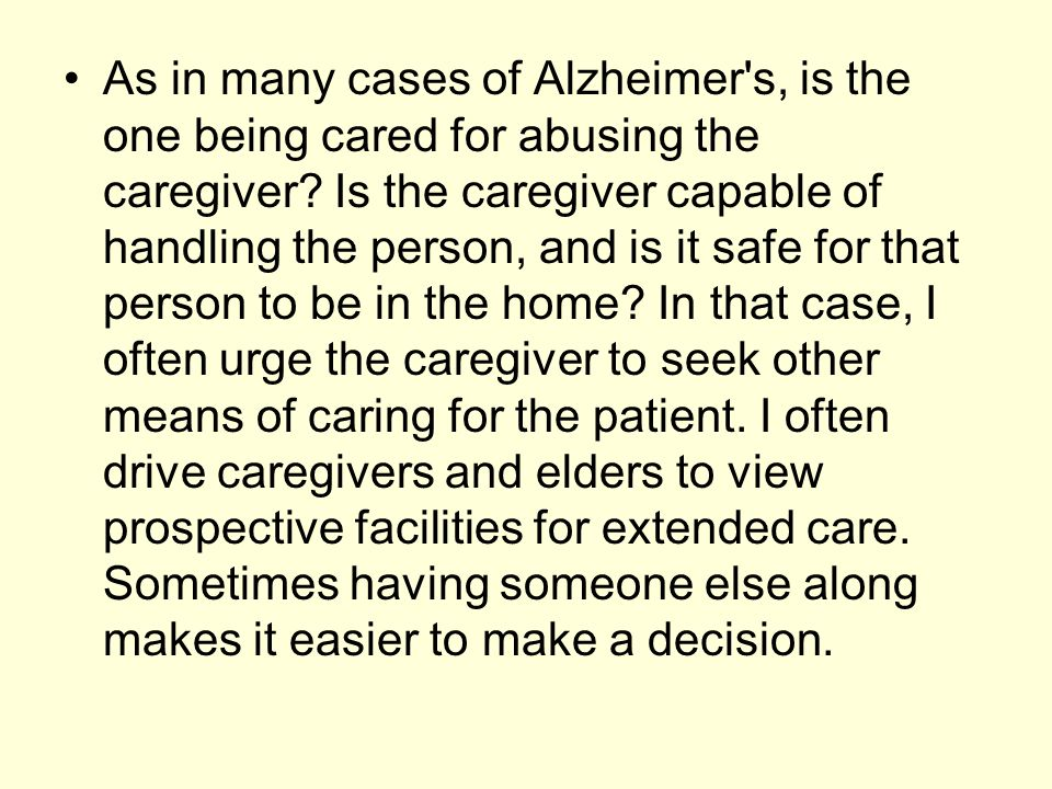 As in many cases of Alzheimer s, is the one being cared for abusing the caregiver.
