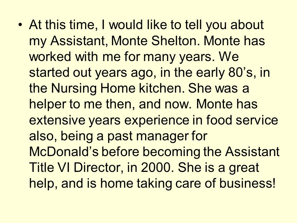 At this time, I would like to tell you about my Assistant, Monte Shelton.