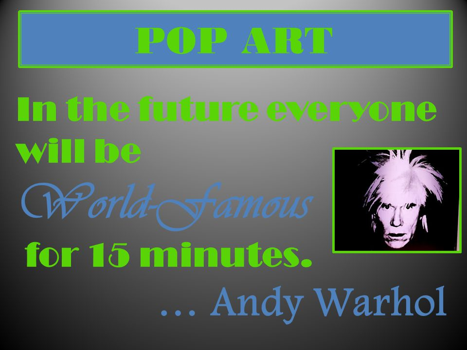 World-Famous … Andy Warhol POP ART In the future everyone will be