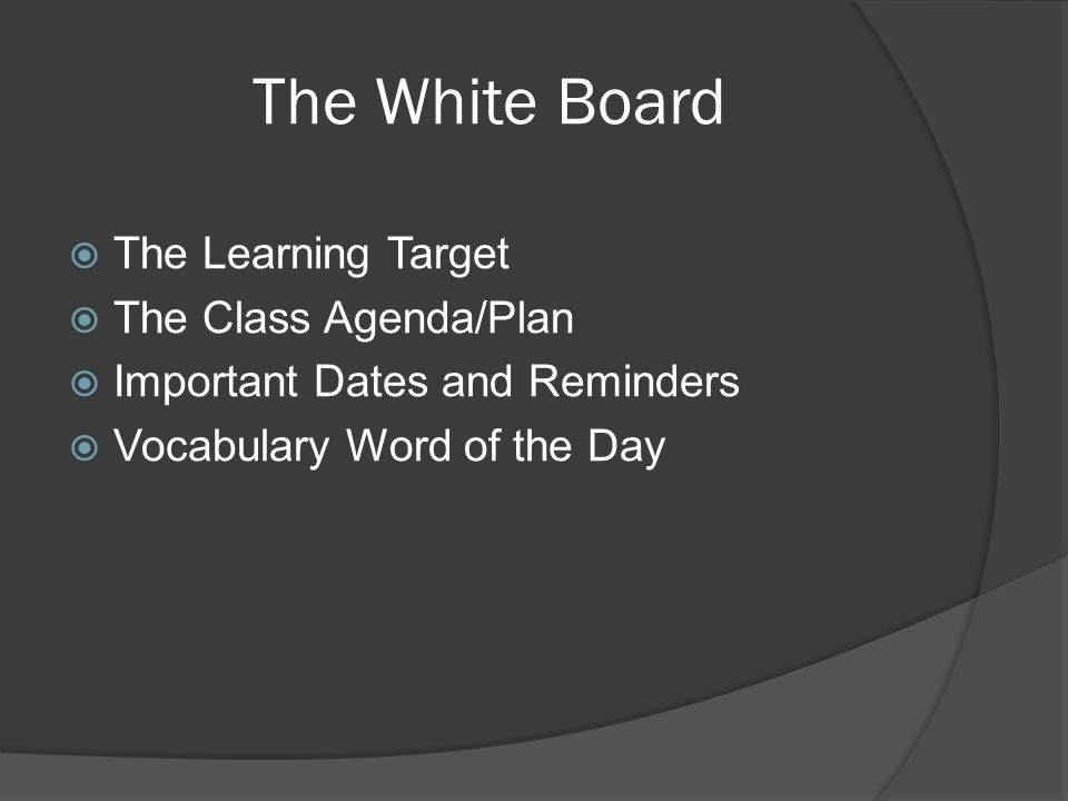The White Board The Learning Target The Class Agenda/Plan