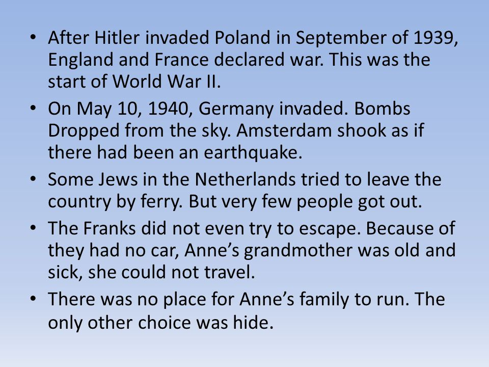 After Hitler invaded Poland in September of 1939, England and France declared war. This was the start of World War II.