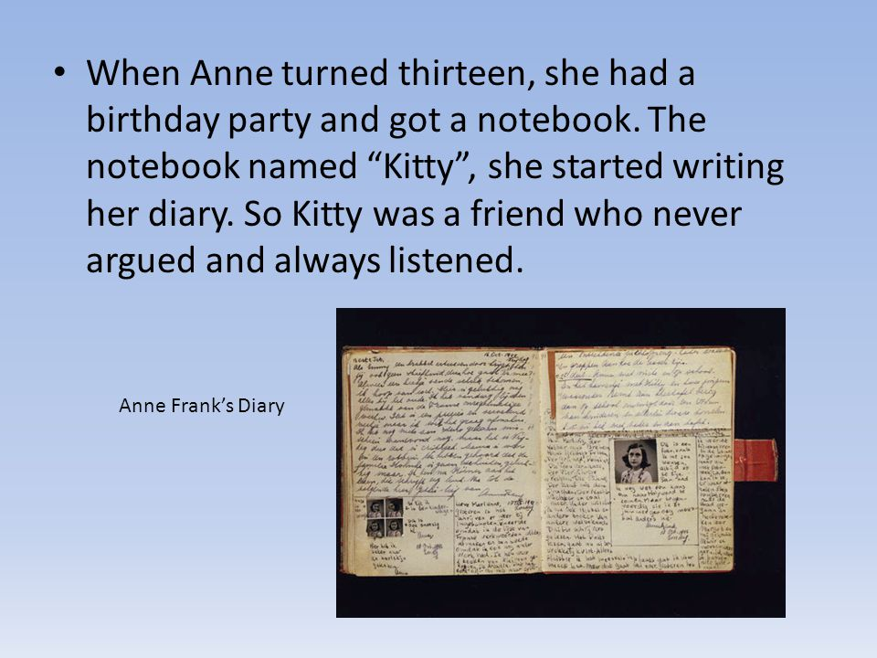 When Anne turned thirteen, she had a birthday party and got a notebook