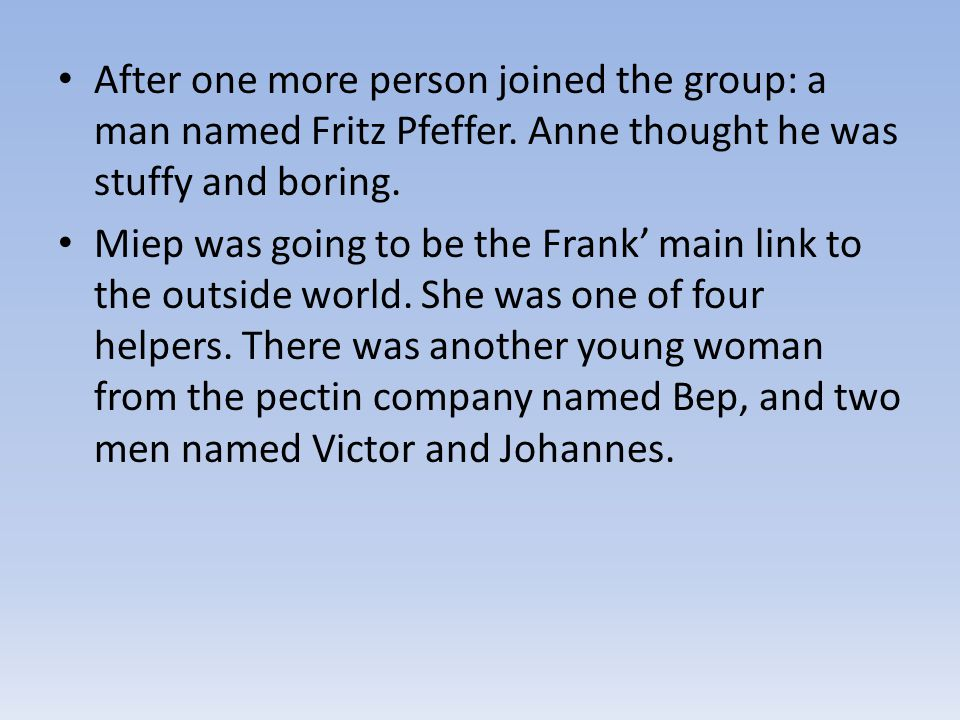 After one more person joined the group: a man named Fritz Pfeffer