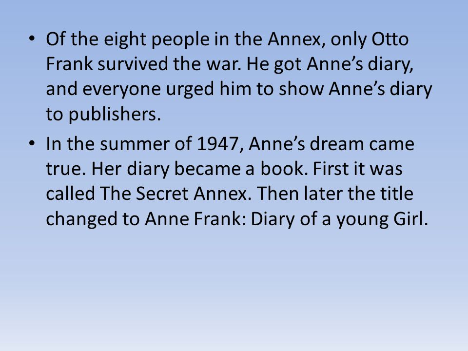 Of the eight people in the Annex, only Otto Frank survived the war