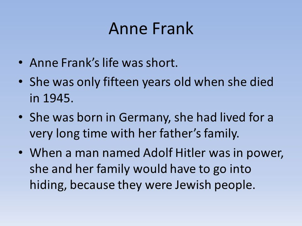 Anne Frank Anne Frank's life was short.