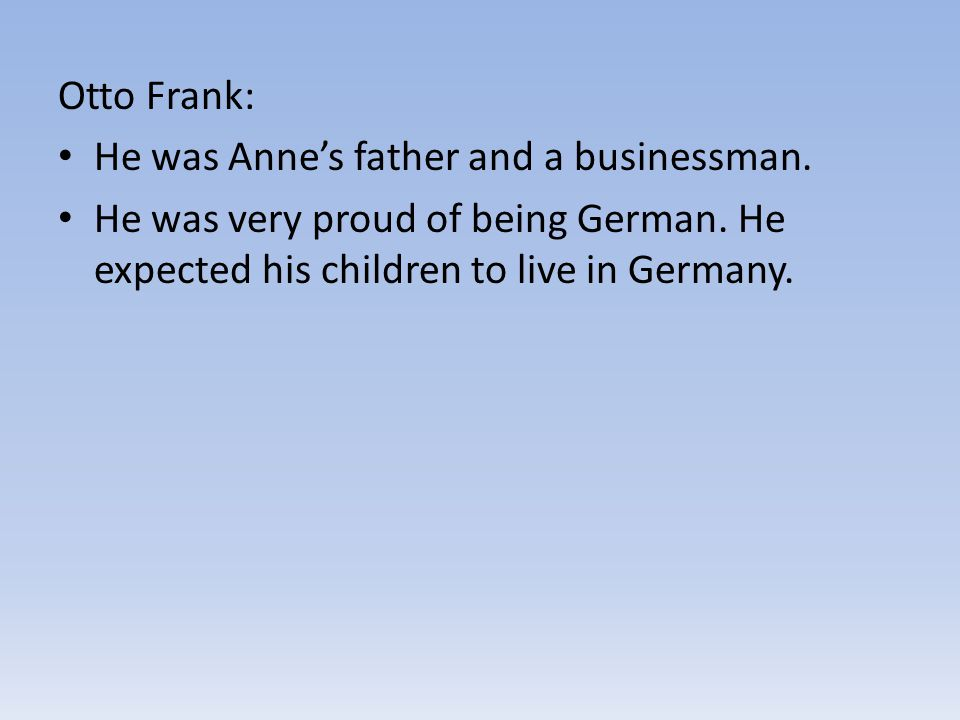 Otto Frank: He was Anne's father and a businessman.