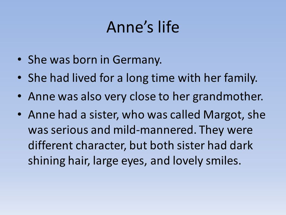 Anne's life She was born in Germany.