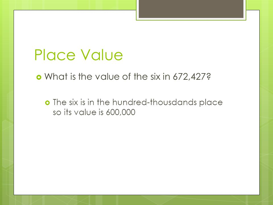 Place Value What is the value of the six in 672,427