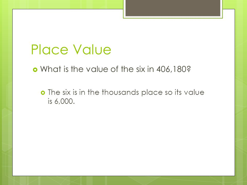 Place Value What is the value of the six in 406,180