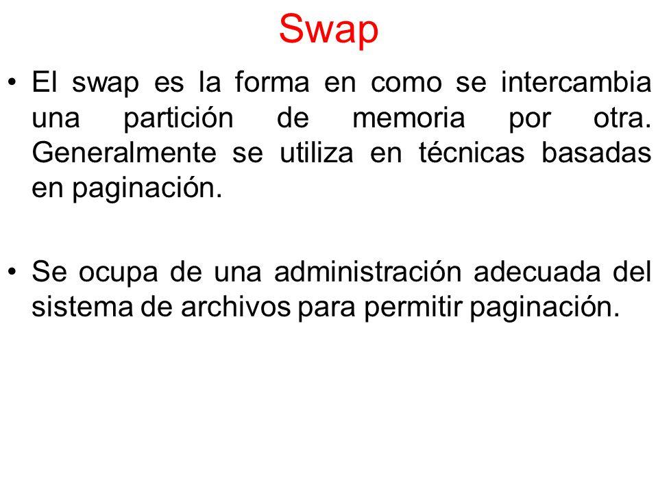 Swap El swap es la forma en como se intercambia una partición de memoria por otra. Generalmente se utiliza en técnicas basadas en paginación.