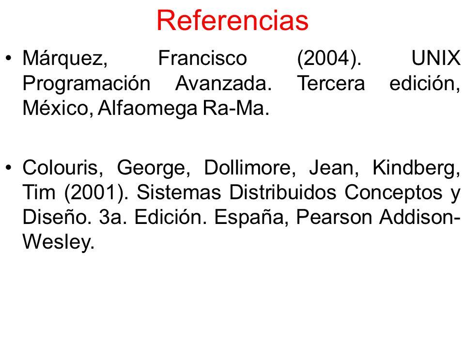 Referencias Márquez, Francisco (2004). UNIX Programación Avanzada. Tercera edición, México, Alfaomega Ra-Ma.