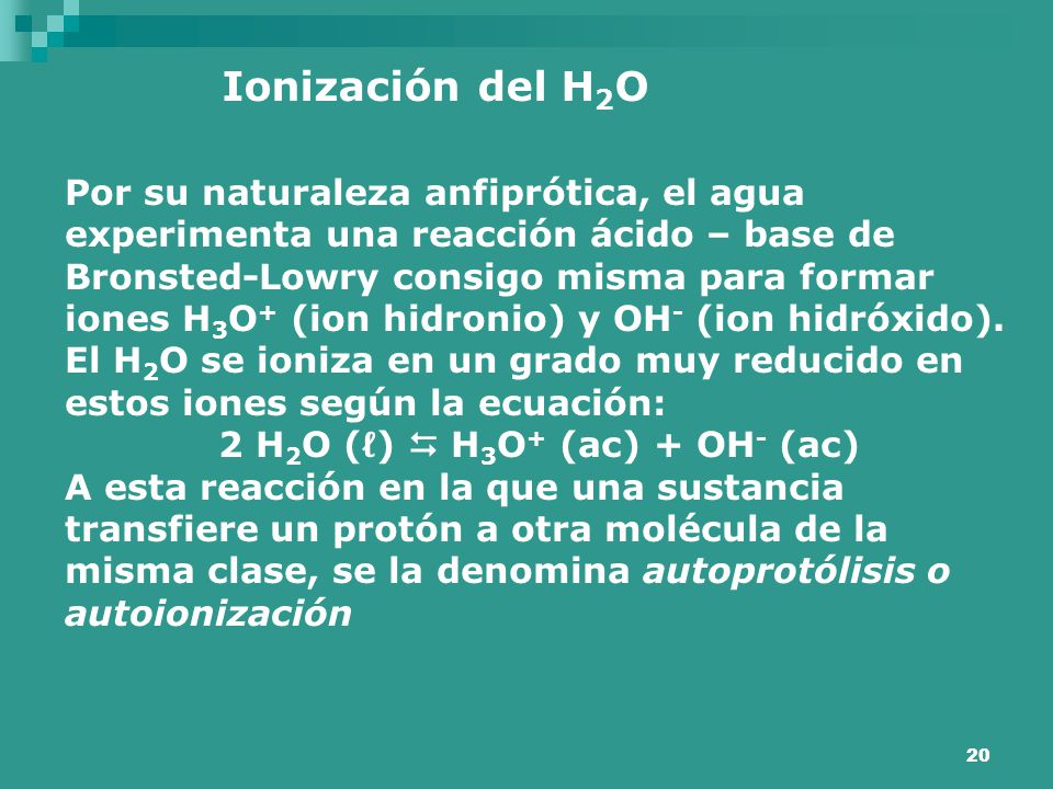 2 H2O (ℓ)  H3O+ (ac) + OH- (ac)