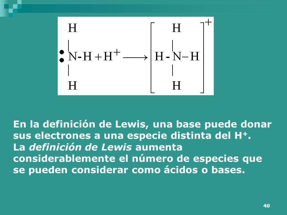 En la definición de Lewis, una base puede donar sus electrones a una especie distinta del H+.