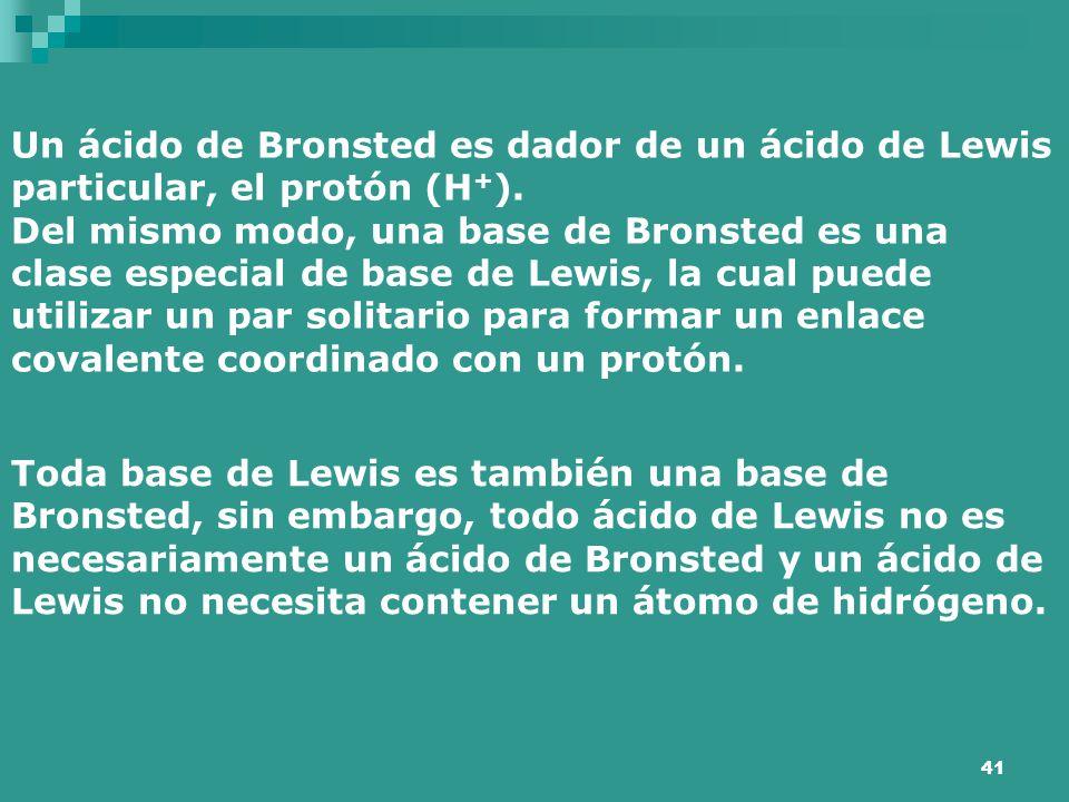 Un ácido de Bronsted es dador de un ácido de Lewis particular, el protón (H+).
