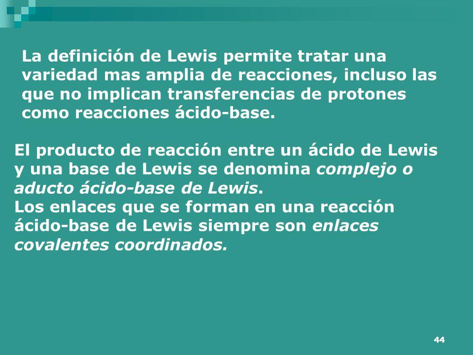 La definición de Lewis permite tratar una variedad mas amplia de reacciones, incluso las que no implican transferencias de protones como reacciones ácido-base.
