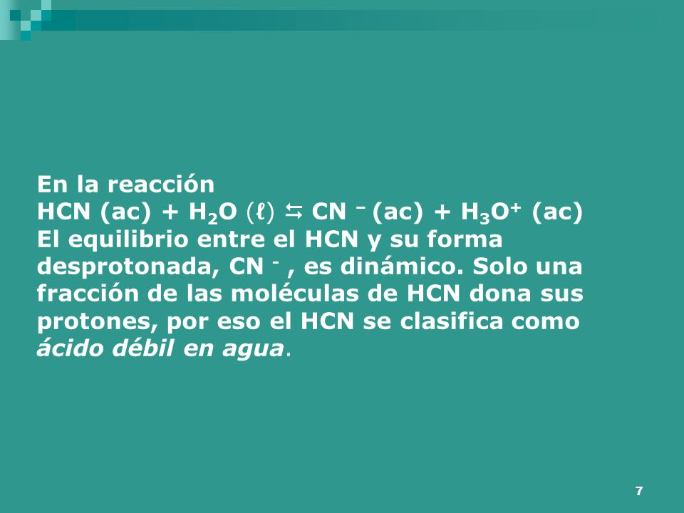 En la reacción HCN (ac) + H2O (ℓ)  CN – (ac) + H3O+ (ac)