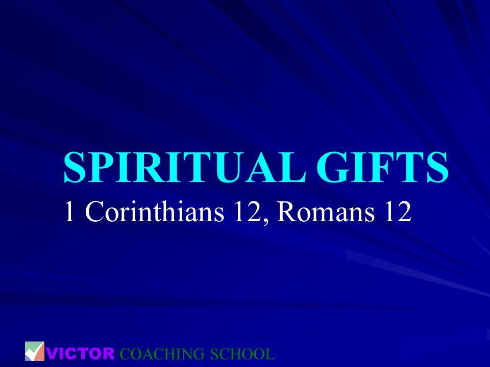 SPIRITUAL GIFTS 1 Corinthians 12, Romans 12