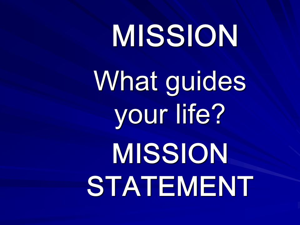 What guides your life MISSION STATEMENT