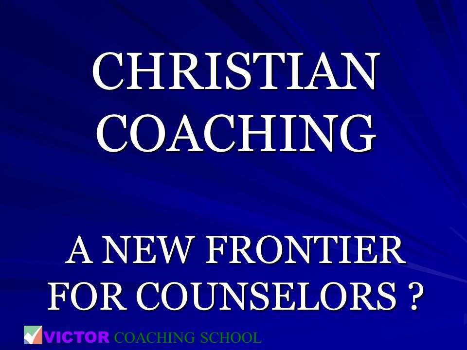 CHRISTIAN COACHING A NEW FRONTIER FOR COUNSELORS