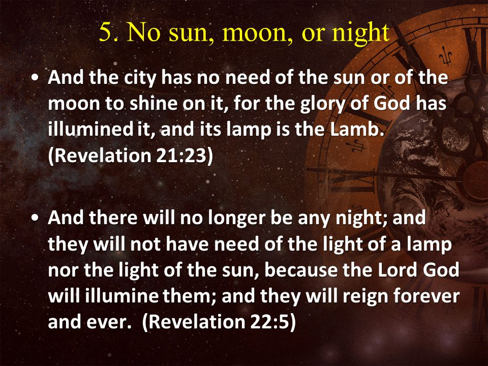 5. No sun, moon, or night