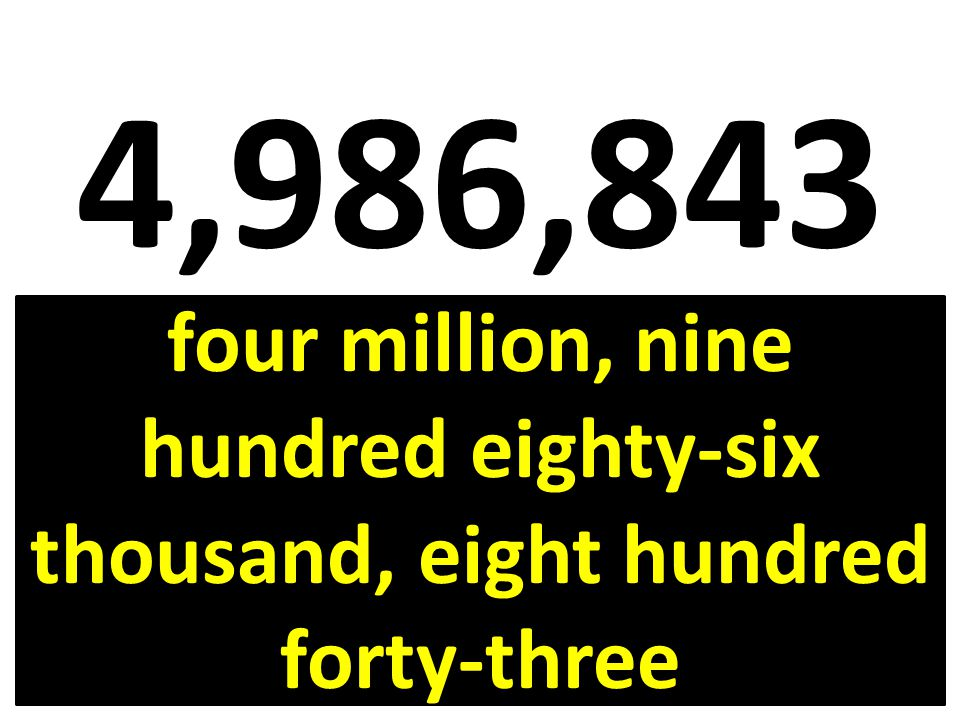 4,986,843 four million, nine hundred eighty-six thousand, eight hundred forty-three