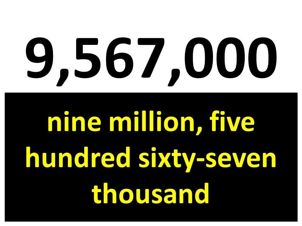 nine million, five hundred sixty-seven thousand