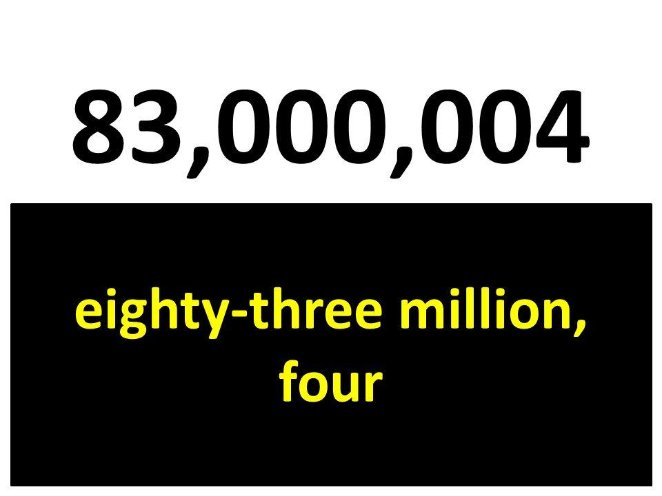 eighty-three million, four