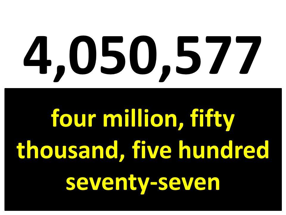 four million, fifty thousand, five hundred seventy-seven
