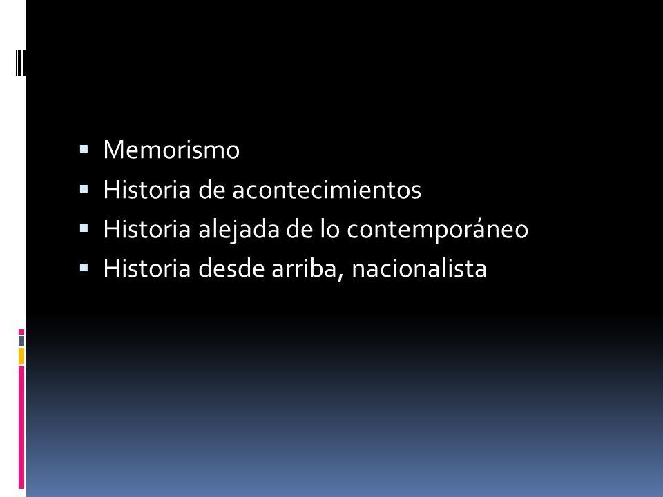 Memorismo Historia de acontecimientos. Historia alejada de lo contemporáneo.