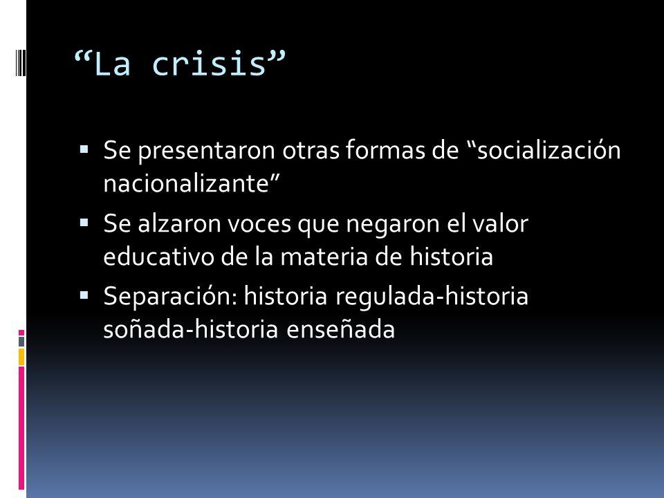 La crisis Se presentaron otras formas de socialización nacionalizante