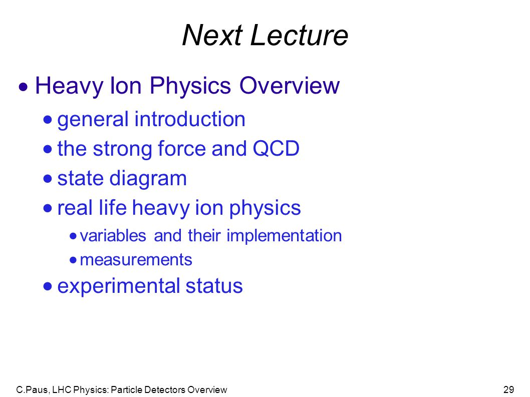 Next Lecture Heavy Ion Physics Overview general introduction