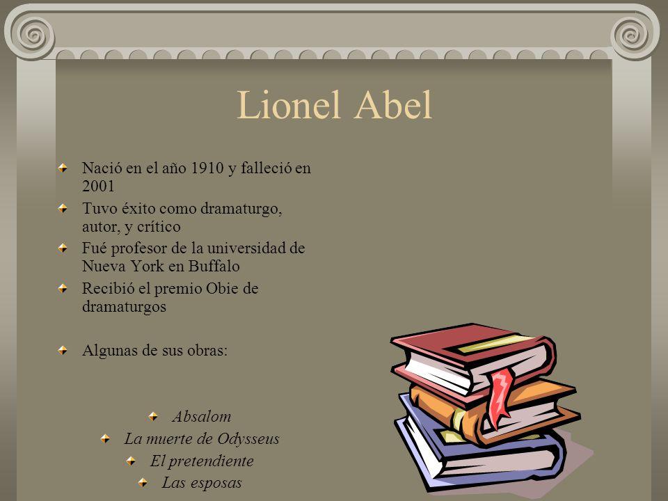 Lionel Abel Nació en el año 1910 y falleció en 2001