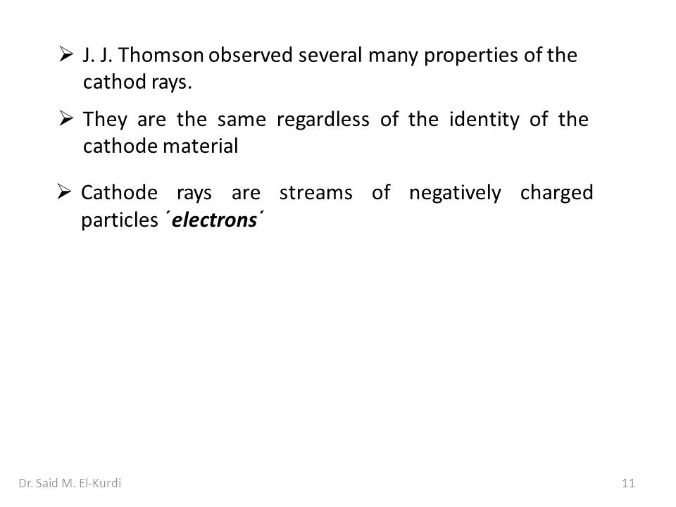 J. J. Thomson observed several many properties of the cathod rays.